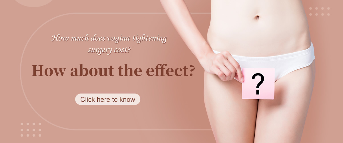 How Much Does Vagina Tightening Surgery Cost?How About The Effect?